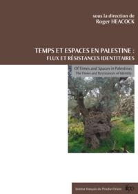 Roger Heacock - Temps et espaces en Palestine - Flux et résistances identitaires.
