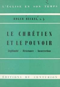 Roger Heckel et Rémy Munsch - Le Chrétien et le pouvoir - Légitimité, résistance, insurrection.