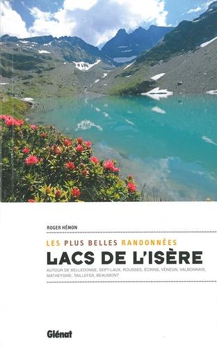Lacs de l'Isère, les plus belles randonnées. Autour de Belledonne, sept-laux, Rousses, Ecrins, Vénéon, Valbonnais, Matheysine, Taillefer, Beaumont