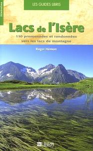 Roger Hémon - Lacs de l'Isère - 110 Promenades et randonnées vers les lacs de montagne.