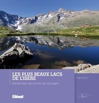 Roger Hémon - Les plus beaux lacs de l'Isère - Randonnées vers les lacs de montagne.