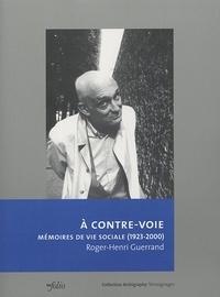 Roger-Henri Guerrand - A contre-voie - Mémoires de vie sociale (1923-2000).