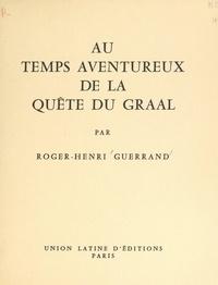 Roger-Henri Guerrand - Au temps aventureux de la quête du Graal.