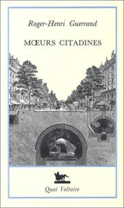 Roger-Henri Guerrand - Moeurs citadines - Histoire de la culture urbaine XIXe-XXe siècles.