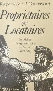 Roger-Henri Guerrand - Propriétaires et locataires - Les origines du logement social en France, 1850-1914.