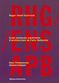 Roger-Henri Guerrand - RHG/ENSAPB - Vive l'hédonisme démocratique !.