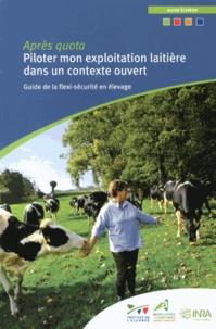 Roger Hérisset - Piloter mon exploitation laitière dans un contexte ouvert, après quota - Guide de la flexi-sécurité en élevage.