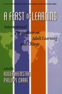 Roger Hiemstra et Philippe Carré - A Feast of Learning - International Perspectives on Adult Learning and Change.