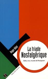 Roger Hillel - La triade nostalgérique - Stèle, mur, musée de Perpignan.