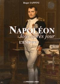 Roger Iappini - Napoléon jour après jour - L'apogée de l'Empire (1805 à 1808).