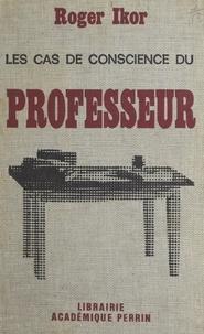 Roger Ikor et Maurice Genevoix - Les cas de conscience du professeur.