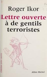 Roger Ikor - Lettre ouverte à de gentils terroristes.