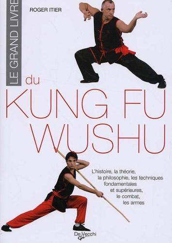Roger Itier - Le grand livre du Kung Fu Wushu.