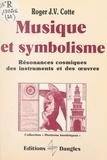 Roger J. V. Cotte et Jean-Pierre Bayard - Musique et symbolisme - Résonances cosmiques des instruments et des œuvres.