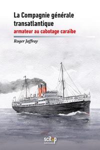 Roger Jaffray - Le transport maritime à Saint-Barthélemey et Saint-Martin depuis 1930.