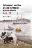 Roger Jaffray et Olivier Mornet - Le transport maritime à Saint-Barthélemy et Saint-Martin depuis 1930.