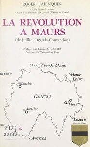 Roger Jalenques et Louis Forestier - La Révolution à Maurs - De juillet 1789 à la Convention.