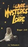 Roger Jay - Le livre des mystères de la Loire.
