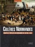 Roger Jouet - Colères normandes - Emeutes et révoltes en Normandie de l'an mil à 1940.