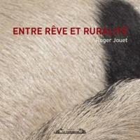 Roger Jouet - Entre rêve et ruralité.