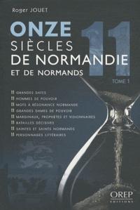 Roger Jouet - Onze siècles de Normandie et de Normands - Tome 1.