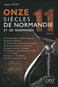 Roger Jouet - Onze siècles de Normandie et de Normands - Tome 2.