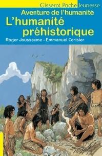 Roger Joussaume et Emmanuel Cerisier - L'humanité préhistorique.