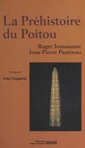 Roger Joussaume - La Préhistoire du Poitou : Poitou, Vendée, Aunis, des origines à la conquête romaine.