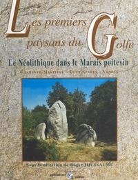 Roger Joussaume - Les premiers paysans du Golfe : le Néolithique dans le Marais poitevin (Charente-Maritime, Deux-Sèvres, Vendée).