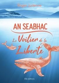 Roger Judenne - An seabhac - Le voilier de la liberté.