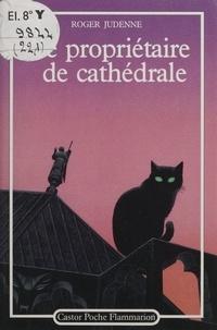 Roger Judenne - Le Propriétaire de cathédrale.