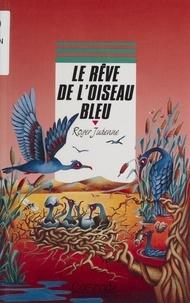 Roger Judenne - Le rêve de l'oiseau bleu.
