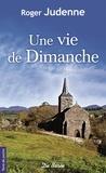 Roger Judenne - Une vie de dimanche.