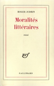 Roger Judrin - Moralités littéraires.