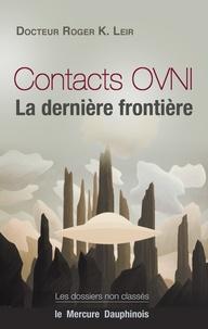 Roger-K Leir - Contacts OVNI - La dernière frontière.