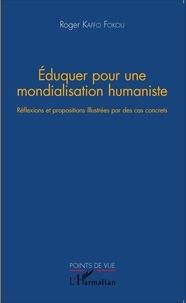 Roger Kaffo Fokou - Eduquer pour une mondialisation humaniste - Réflexions et propositions illustrées par des cas concrets.