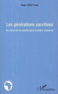 Roger Kaffo Fokou - Les générations sacrifiées - Au coeur de la catastrophe moderne.