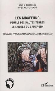Roger Kaffo Fokou - Les Mbäfeung, peuple des hautes terres de l'ouest du Cameroun - Croyances et pratiques traditionnelles et culturelles.