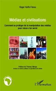 Roger Kaffo Fokou - Médias et civilisations - Comment se protéger de la manipulation des médias pour mieux s'en servir.