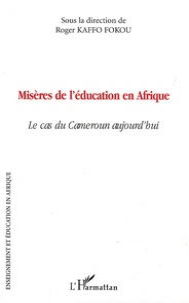 Roger Kaffo Fokou - Misères de l'éducation en Afrique - Le cas du Cameroun aujourd'hui.