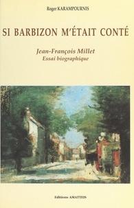 Roger Karampournis et Jean-Claude Mignon - Si Barbizon m'était conté - Jean-François Millet. Essai biographique.