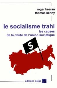 Roger Keeran et Thomas Kenny - Le socialisme trahi - Les causes de la chute de l'Union soviétique (1917-1991).