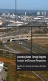 Roger Keil et Pierre Hamel - Governing Cities Through Regions - Canadian and European Perspectives.