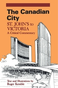 Roger Kemble - The Canadian City - St. John's to Victoria: A Critical Commentary.