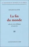 Roger Klaine - Le Devenir du monde et la Bible Tome III : La fin du monde - Selon les écrits bibliques de notre ère.