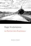 Roger Knobelspiess - Le roman des Ecameaux.