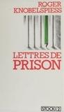 Roger Knobelspiess - Lettres de prison - Lettres d'ailleurs.