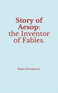 Roger l'Estrange & Al - Story of Aesop : the Inventor of Fables.