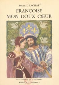 Roger-L. Lachat et F. Vanhamme - Françoise mon doux cœur.
