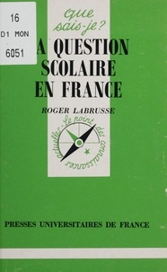 Roger Labrusse - La question scolaire en France.